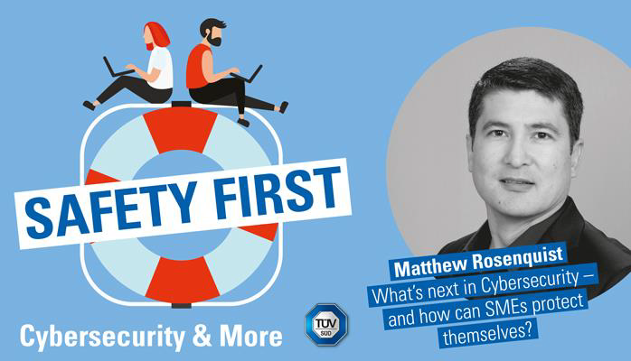 TUV SUD Safety First podcast interview of Matthew Rosenquist