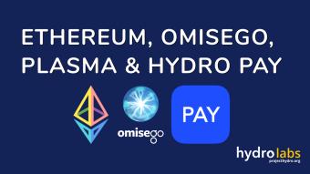 Ethereum, OmiseGO, Plasma & Hydro Pay