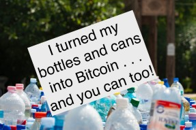 I turned my bottles and cans into Bitcoin . . . and you can too!