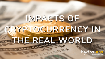 Impacts of cryptocurrency in the real world.