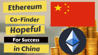Ethereum Co-founder Hopeful For Success in China