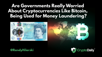 Are Governments Really Worried About Cryptocurrency Like Bitcoin, Being Used For Money Laundering?