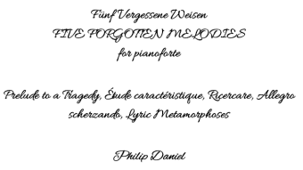 """Five Forgotten Melodies"" for piano [Philip Daniel] (2015 - 2018)"