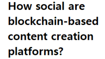 How social are blockchain-based content creation platforms?