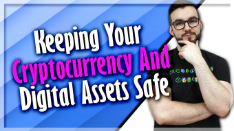 Keeping Your Cryptocurrency And Digital Assets Safe