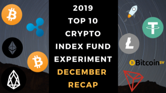 EXPERIMENT - Tracking Top 10 Cryptocurrencies of 2019 - End of Year Summary - UP 2%