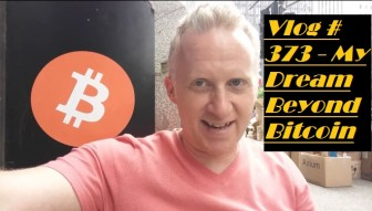 Vlog #373 - My Dream Beyond Bitcoin