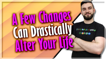 A Few Changes Can Drastically Alter Your Life