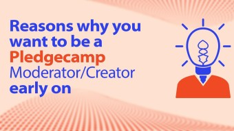 Reasons why you want to be a Pledgecamp Moderator/Creator early on