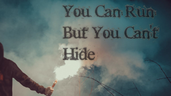 You can run But you can`t Hide