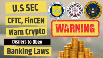 U.S SEC, CFTC FinCEN Warned Crypto Dealers to Obey Banking Laws