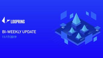 Loopring Bi-Weekly Update — 11/17/2019