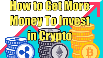 How to Get More Money To Invest into Crypto