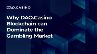 Why DAOBet (ex — DAO.Casino) Blockchain can Dominate the Gambling Market