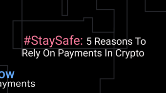 #StaySafe: 5 Reasons To Rely On Payments in Crypto