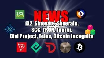 NEWS: 1X2 Sinovate, Soverain, SCC, TRON, Energi, Divi Project, Telos, Bitcoin Incognito