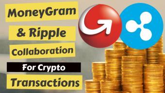 MoneyGram & Ripple coin Collaboration For Crypto Transactions