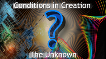 5 Conditions Of Existence, Evident in All Things; Condition 1. The Unknown