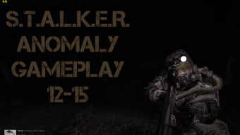 S.T.A.L.K.E.R. Anomaly Gameplay 12-15