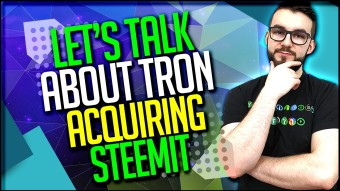Let's Talk About Tron Acquiring Steemit