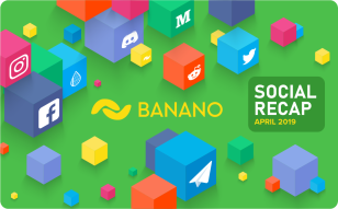 BANANO Social Media Recap April 2019