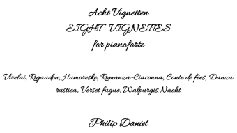 """Eight Vignettes"" for piano [Philip Daniel] (2015-2018)"