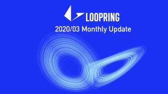 Loopring Monthly Update — 2020/03