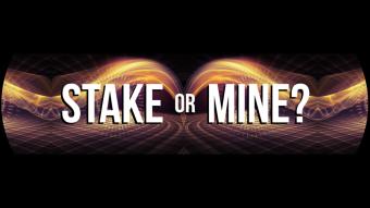 Stake or Mine?