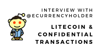 Interview with @Ecurrencyhodler about Litecoin (LTC) Confidential Transactions Protocol