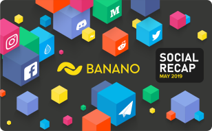 BANANO Social Media Recap May 2019