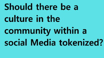 Should there be a culture in the community within a social media tokenized?
