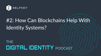#2: How Blockchains Can Help With Identity Systems — The Digital Identity Podcast
