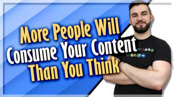 More People Will Consume Your Content Than You Think