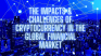 The Impacts & Challenges of Cryptocurrency in the Global Financial Market
