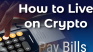 How to Live on Crypto: Pay Bills
