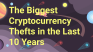 The Biggest Cryptocurrency Thefts in the Last 10 Years
