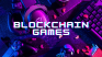 Top 6 Play-To-Earn Blockchain Games to Keep Your Eyes On in 2021