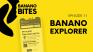 'Banano Bites' Episode 11: BANANO Explorer (Creeper)
