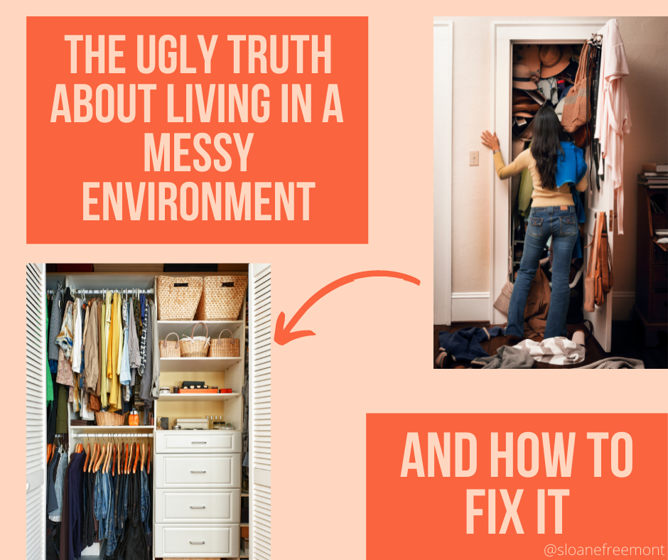 The ugly truth about living in a messy environment.... and how to fix it