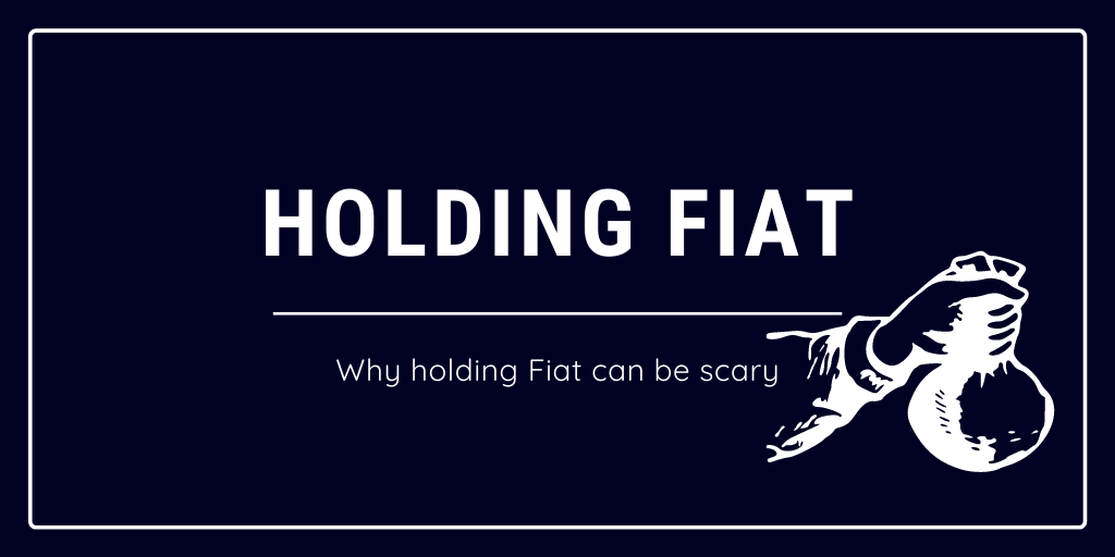 Why holding fiat can be scary