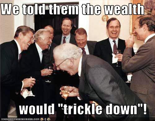 Trickle Down Bailouts help the economy? lol!