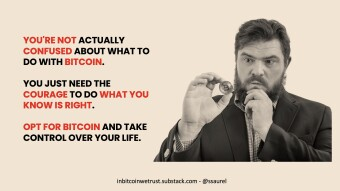 You're Not Confused About What To Do With Bitcoin. You Just Need the Courage To Do What You Know Is Right.