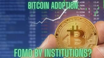 BTC Adoption - FOMO by Institutions?