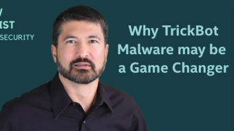 Why TrickBot Malware may be a Game Changer for Cybersecurity