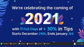 Starting NOW: 11 Days of +30% in Tips on #Publish0x - Bye bye 2020 Hello 2021!