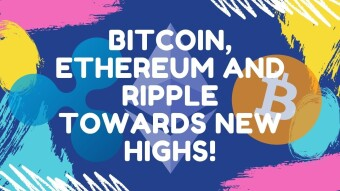 Bitcoin, Ethereum and Ripple towards new highs!