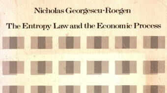 Nicholas Georgescu-Roegen: An Economic Thinker Whose Name We Are Yet to Hear More and More About. Ecological Economics and Entropy Pessimism. (Yes, we're all gonna die.)