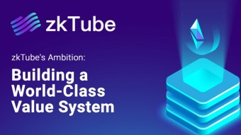 zkTube's Ambition: In-depth Perspective on Layer 2 and Build a World-class Value System