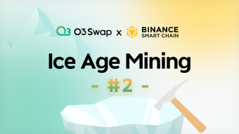 O3 Swap Ice Age Mining #2: Supports cross-chain liquidity mining & O3 staking on BSC