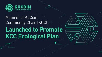 Mainnet of KuCoin Community Chain (KCC) Launched to Promote KCC Ecological Plan